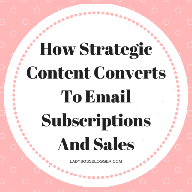 How Strategic Content Converts To Email Subscriptions And Sales written by Elaine Rau founder of LadyBossBlogger.com