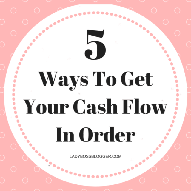 5 Ways To Get Your Cash Flow In Order