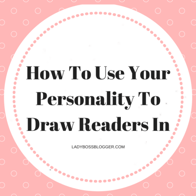 How To Use Your Personality To Draw Readers In LadyBossBlogger.com