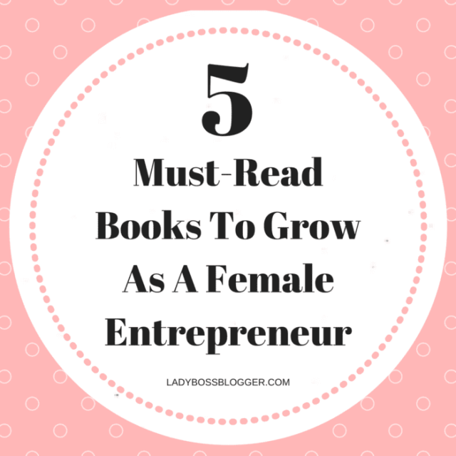 5 Must Read Books To Grow As A Female Entrepreneur written by Elaine Rau