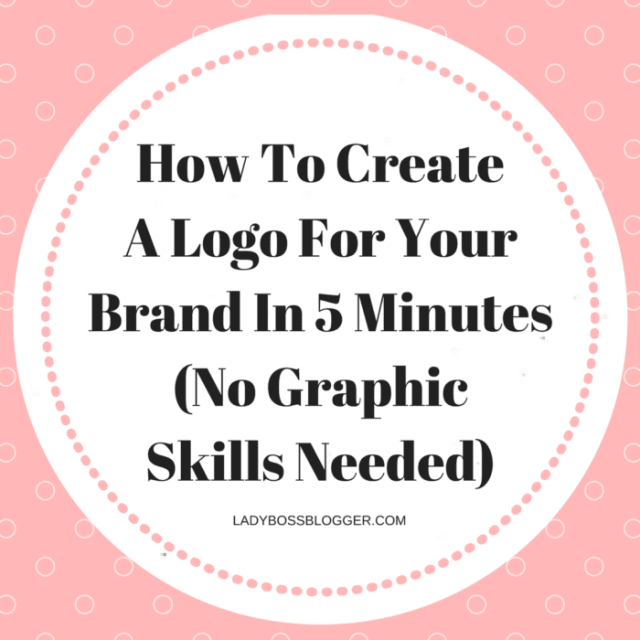 How-To-Create-A-Logo-For-Your-Brand-In-5-Minutes-No-Graphic-Skills-Needed-written-by-Elaine-Rau-founder-of-LadyBossBlogger.com-1