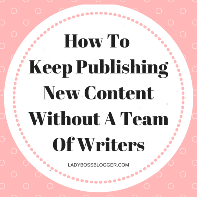 How To Keep Publishing New Content Without A Team of Writers