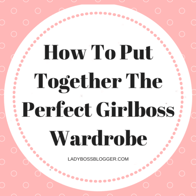 How To Put Together The Perfect Girlboss Wardrobe