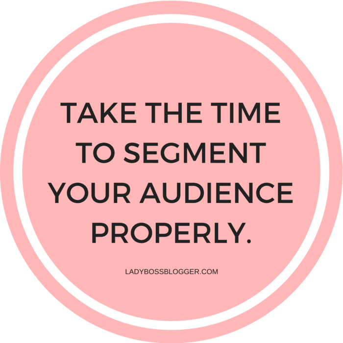 Take the time to segment your audience properly and track