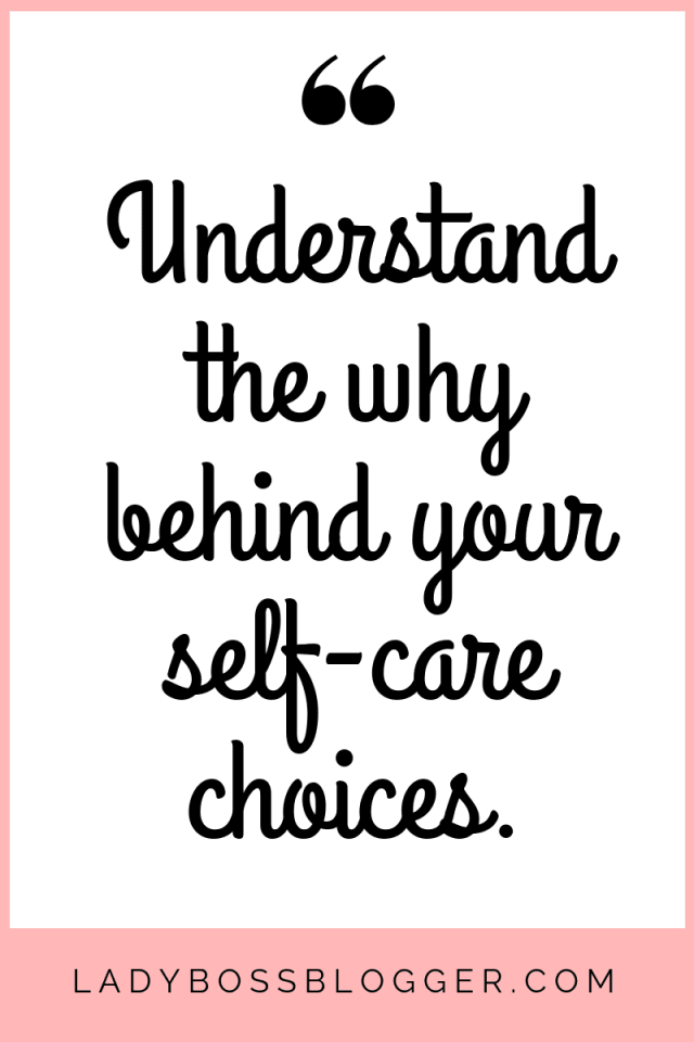 understand the why behind your self-care choices.