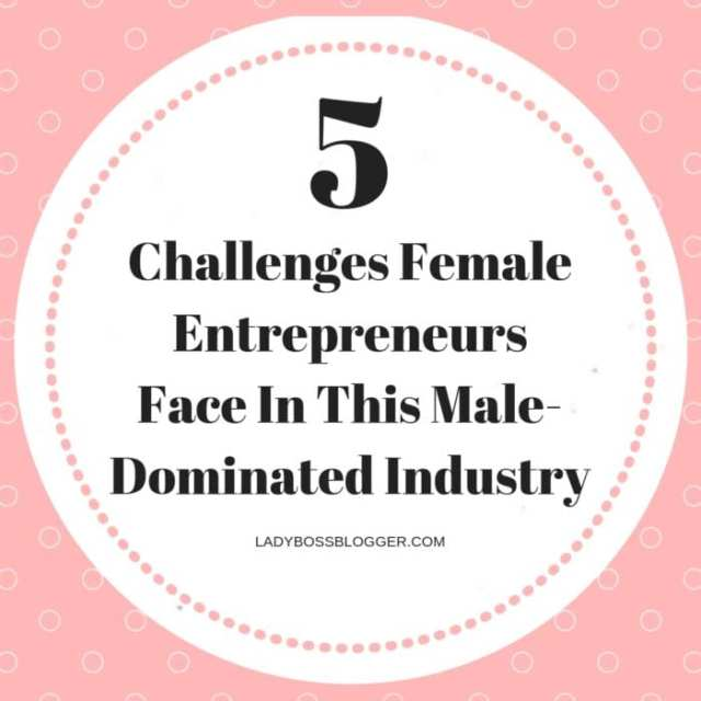 5 Challenges Female Entrepreneurs Face In This Male-Dominated Industry