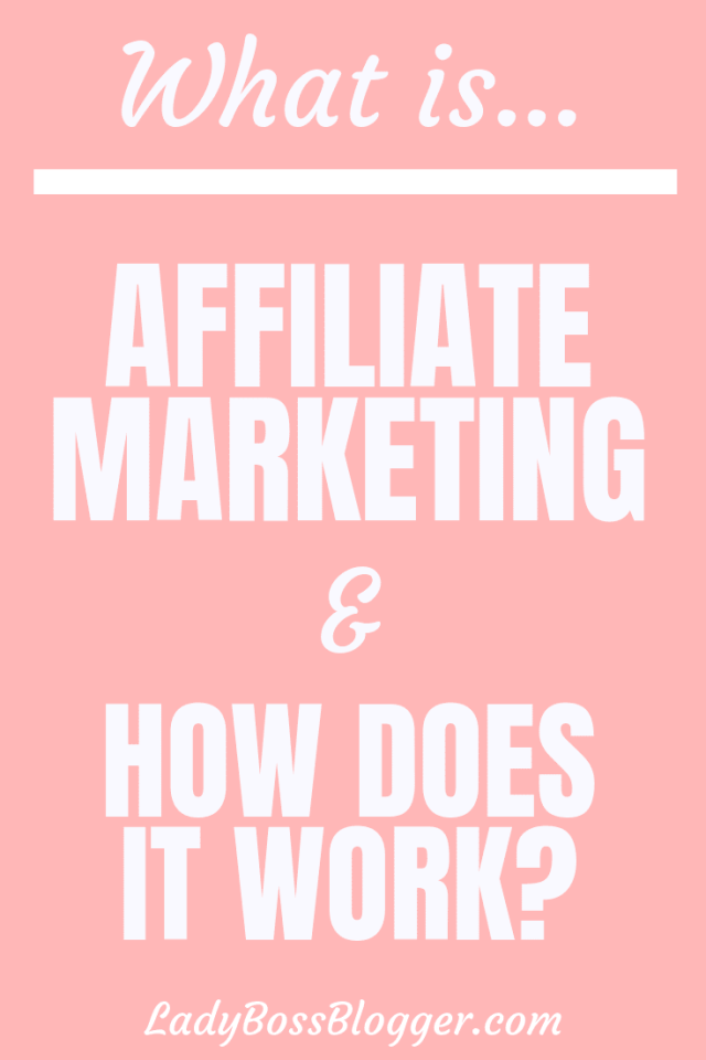What Is Affiliate Marketing And How Does It Work? ladybossblogger