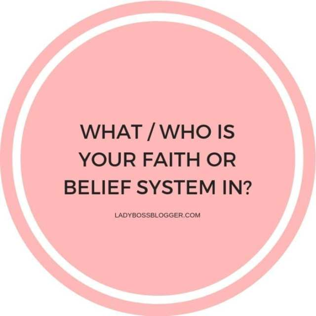 What/Who is your faith or belief system in?
