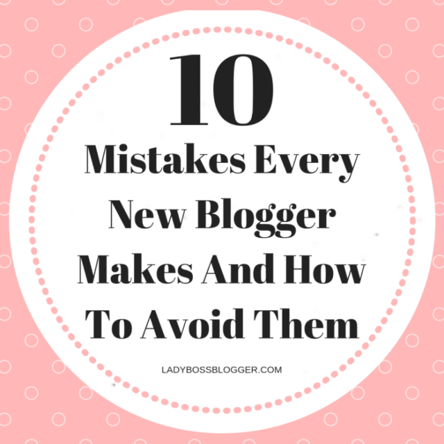 10 Mistakes Every New Blogger Makes And How To Avoid Them