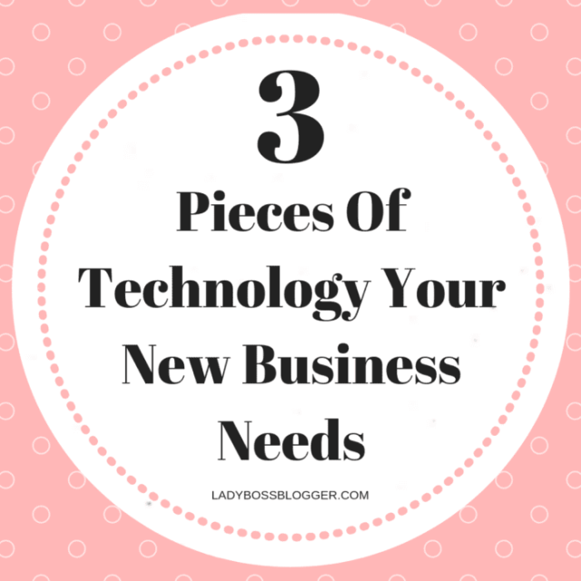 3 Pieces Of Technology Your New Business Needs