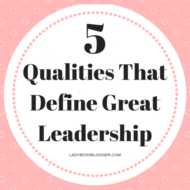 5 Qualities That Define Great Leadership