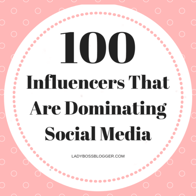 100 Top Influencers That Are Dominating Social Media