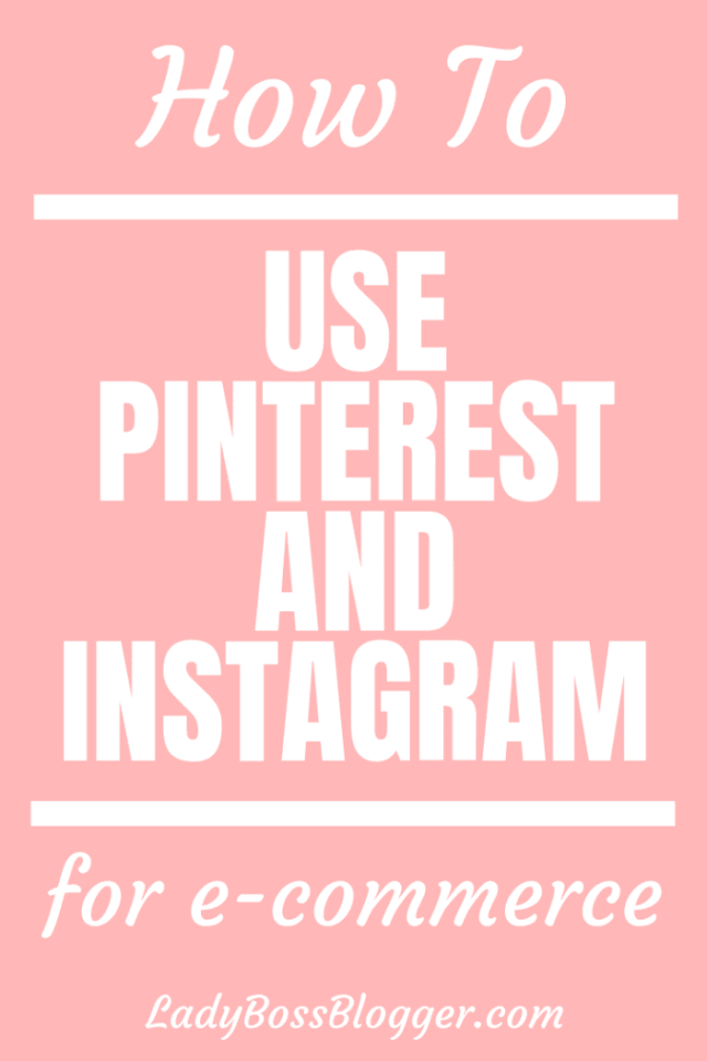 How to use pinterest and instagram to grow your e-commerce business