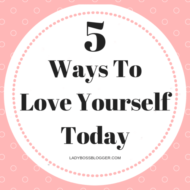 5 Ways To Love Yourself Today