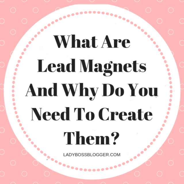 What Are Lead Magnets And Why Do You Need To Create Them?
