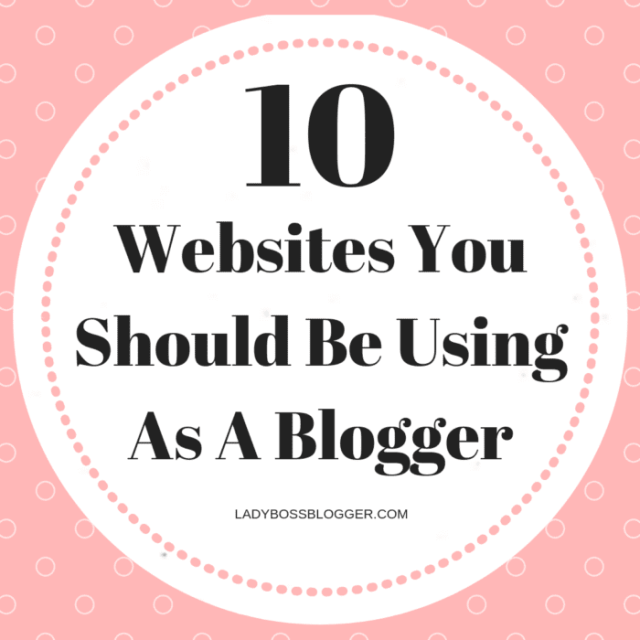 10 Websites You Should Be Using As A Blogger