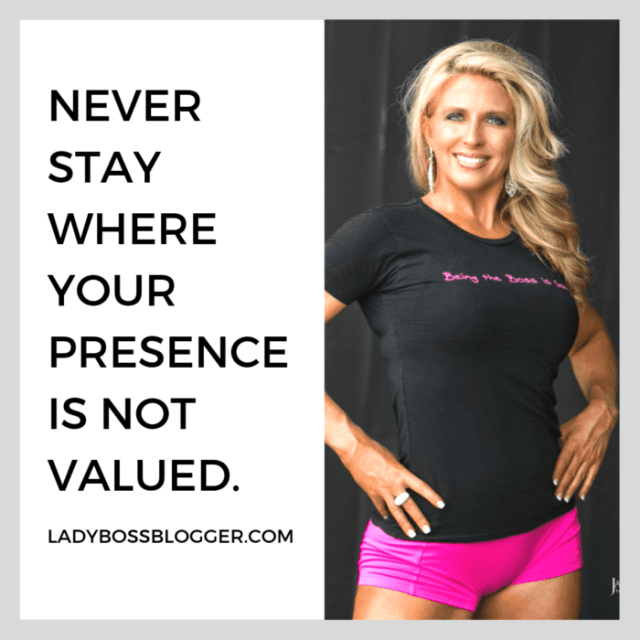 """Never Stay Where Your Presence Is Not Valued"" ladybossblogger"