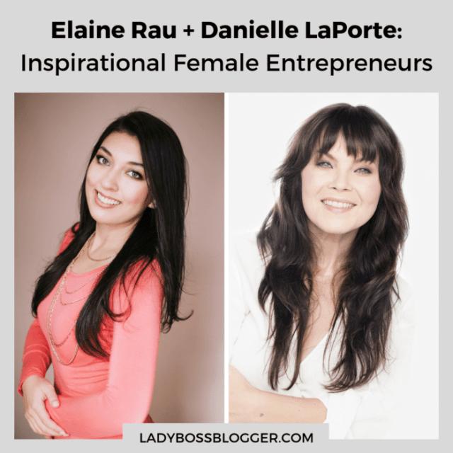 inspirational female entrepreneurs elaine rau danielle laporte ladybossblogger