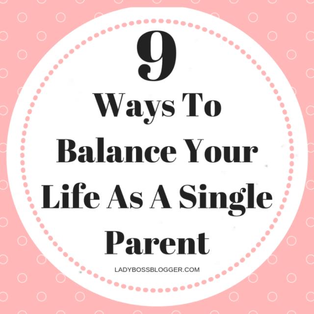 9 Ways To Balance Your Life As A Single Parent