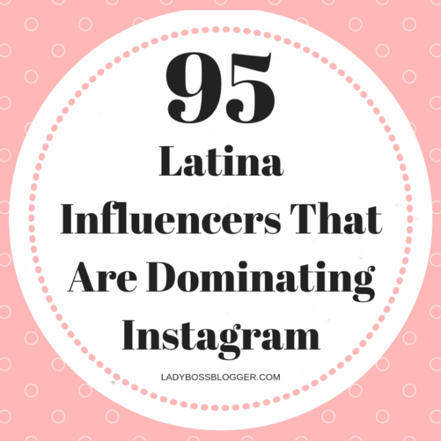 Latina Influencers That Are Dominating Instagram LadyBossBlogger.com
