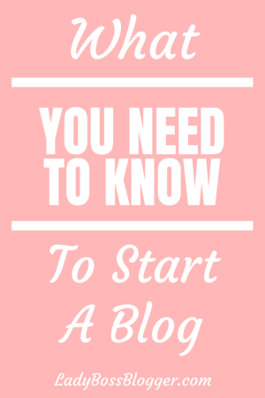 What You Need To Know To Start A Blog