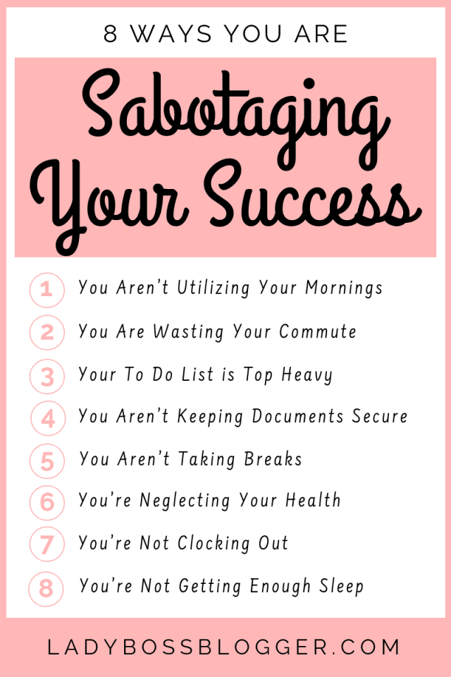 8 Ways You Are Sabotaging Your Success Throughout The Day