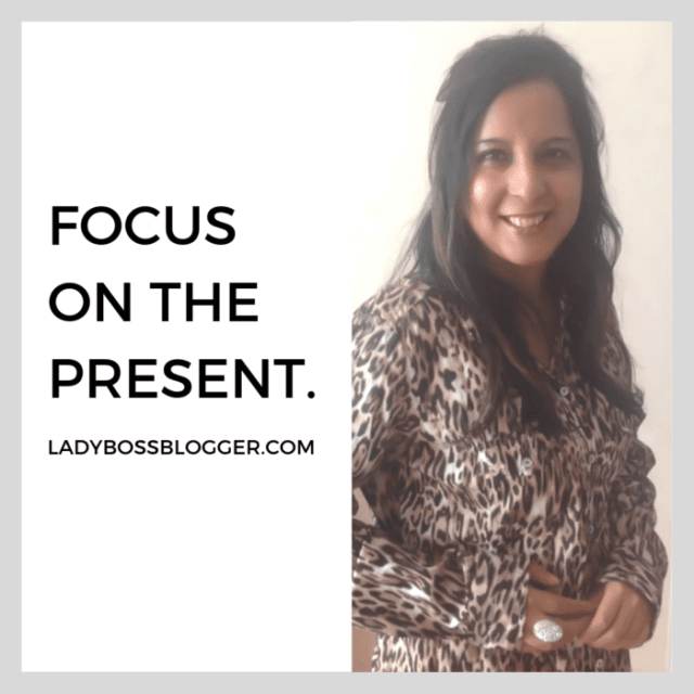 Focus on the present  quote by female entrepreneur on ladybossblogger