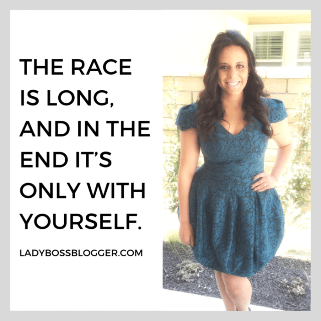 The race is long, and in the end it's only with yourself. ladybossblogger