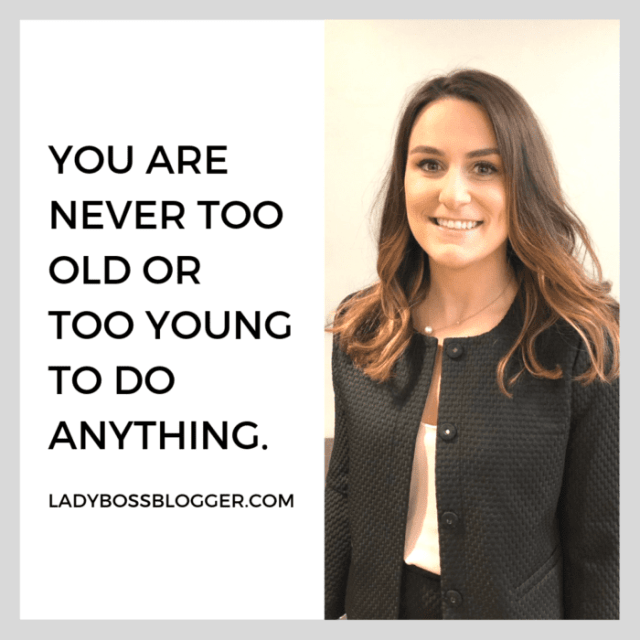 You are never too old or too young to do anything.  ladybossblogger quote from female entrepreneur