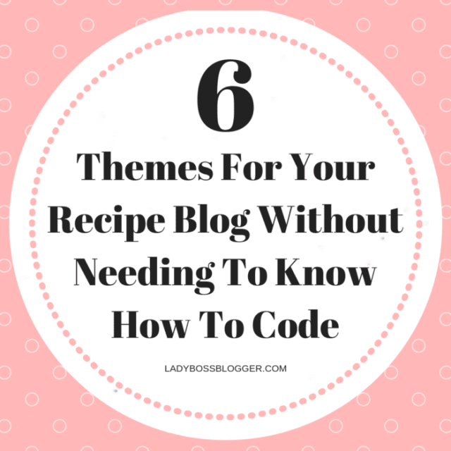 6 Themes For Your Recipe Blog Without Needing To Know How To Code