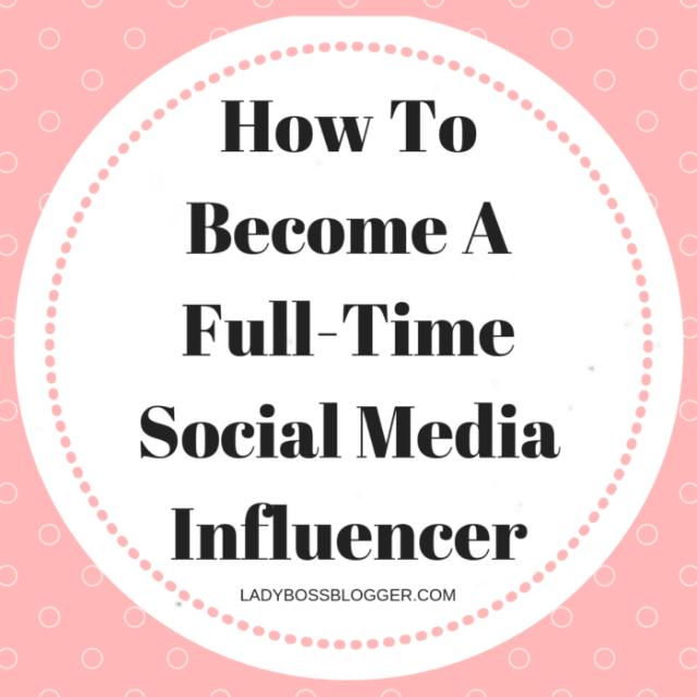 How To Become A Full-Time Social Media Influencer Elaine Rau LadyBossBlogger.com