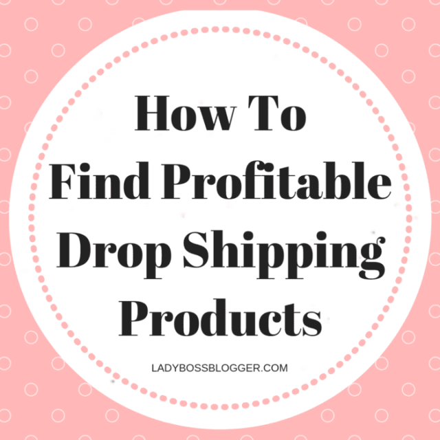 Profitable Drop Shipping Products LadyBossBlogger.com