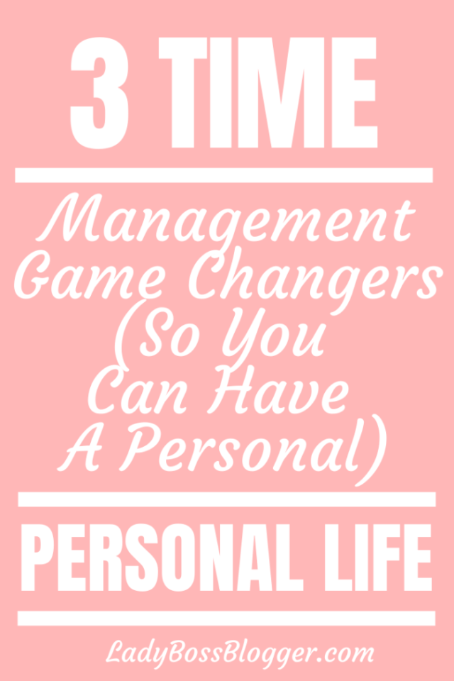 3 Time Management Game Changers (So You Can Have A Personal Life) ladybossblogger.com