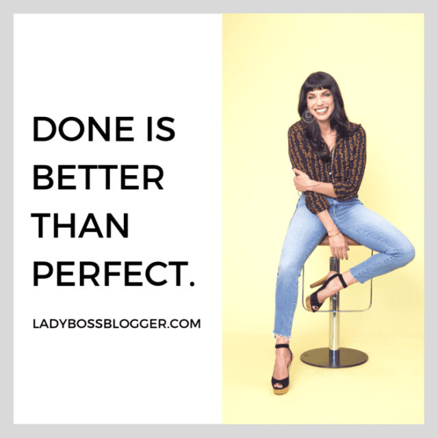 Done is better than perfect. entrepreneur advice on ladybossblogger