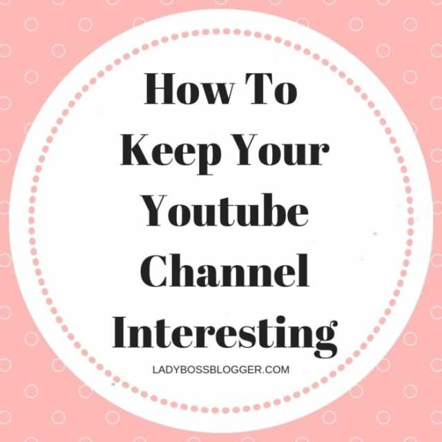 How To Keep Your Youtube Channel Interesting​