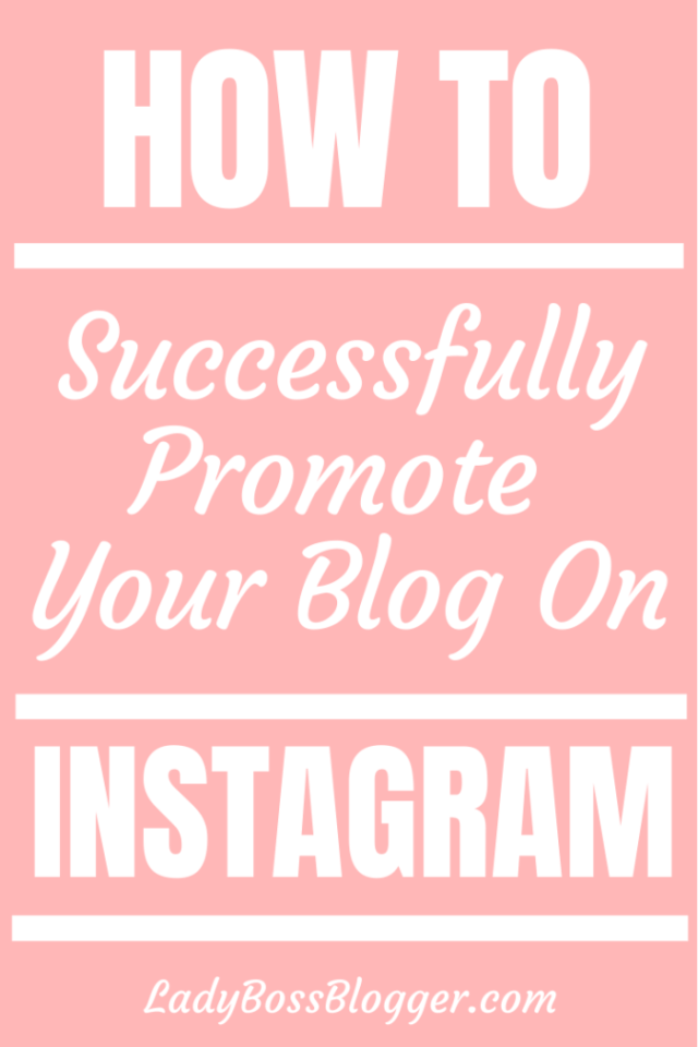 How To Successfully Promote Your Blog On Instagram ladybossblogger.com