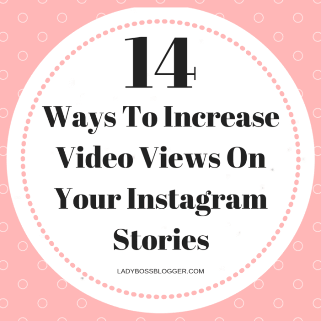 video views instagram stories ladybossblogger