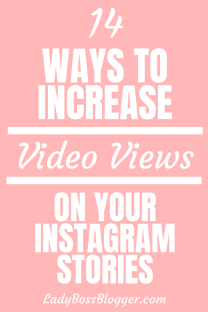 video views instagram stories ladybossblogger