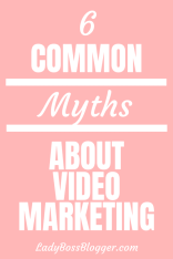 video marketing myths ladybossblogger