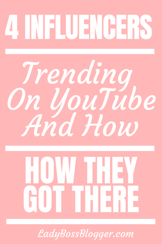 4 Influencers Trending On YouTube (And How They Got There) ladybossblogger.com