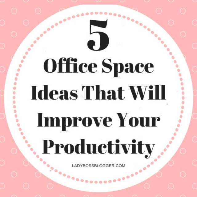 office space productivity ladybossblogger