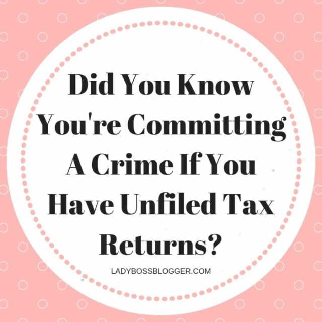Did You Know You're Committing A Crime If You Have Unfiled Tax Returns_ LadyBossBlogger.com