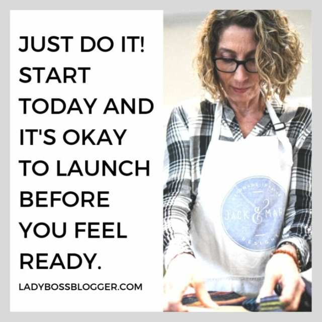 Just do it! Start today and it's okay to launch before you feel ready.
