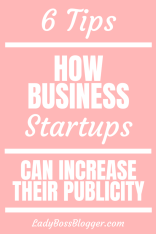 6 Tips On How Business Startups Can Increase Their Publicity LadyBossBlogger.com
