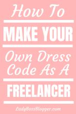 How To Make Your Own Dress Code As A Freelancer LadyBossBlogger.com