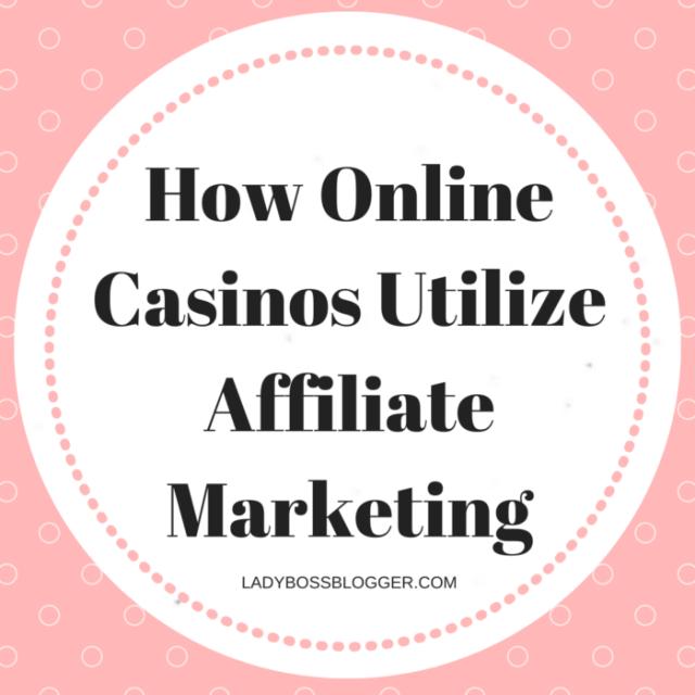 How Online Casinos Utilize Affiliate Marketing LadyBossBlogger.com
