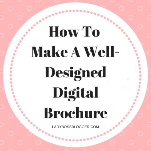 How To Make A Well-Designed Digital Brochure LadyBossBlogger.com