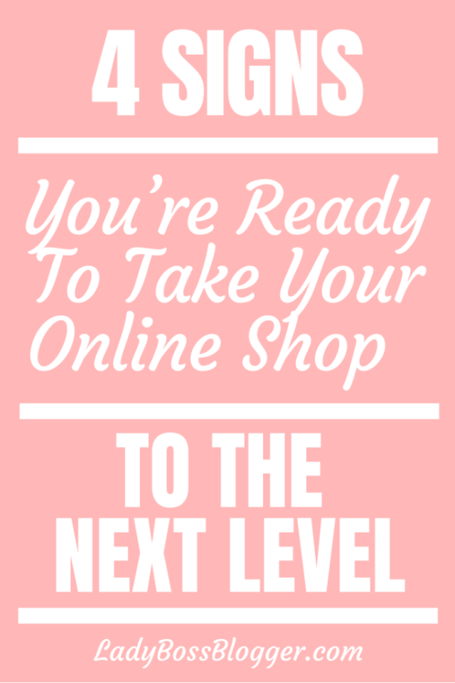 4 Signs You're Ready to Take Your Online Shop To The Next Level LadyBossBlogger.com
