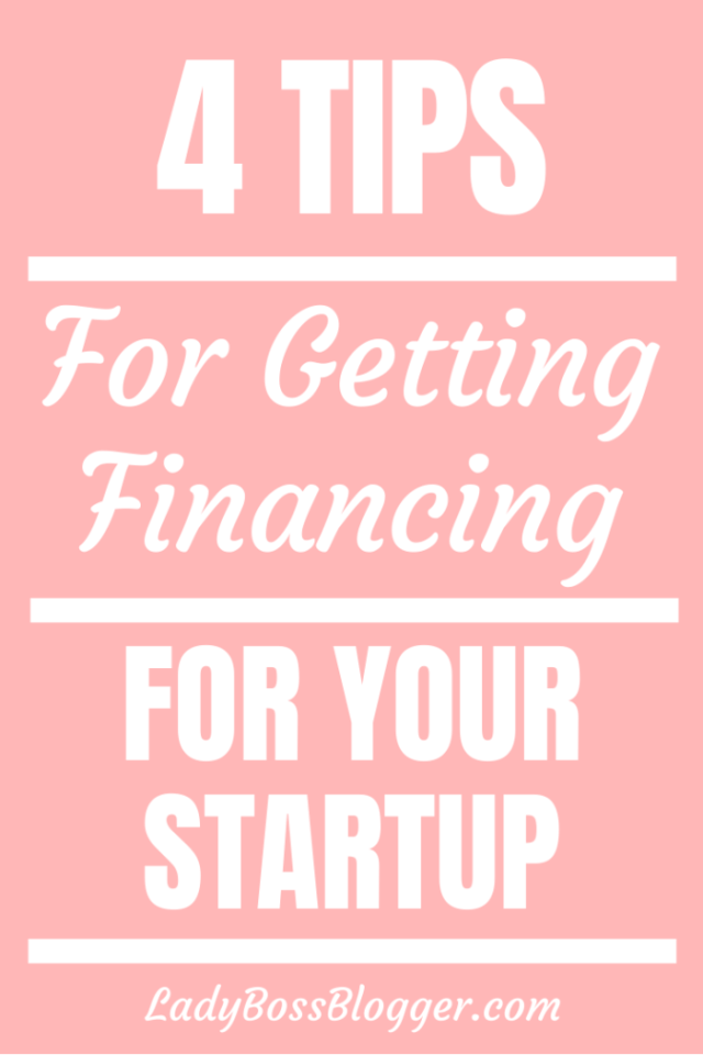4 Tips For Getting Financing For Your Start-Up LadyBossBlogger.com
