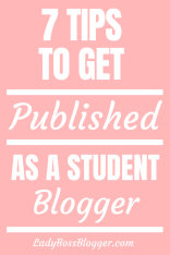 7 Tips To Get Published As A Student Blogger LadyBossBlogger.com